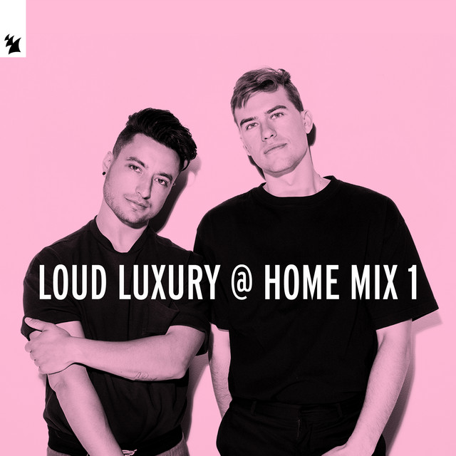 Loud Luxury @ Home Mix 1