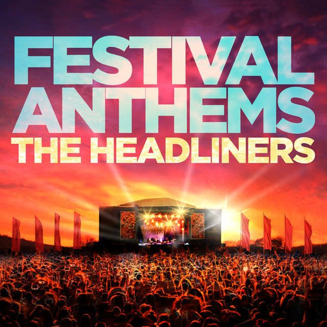 Festival Anthems – The Headliners