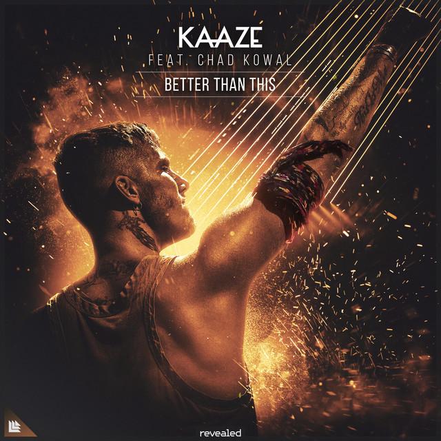 KAAZE & Chad Kowal - Better Than This