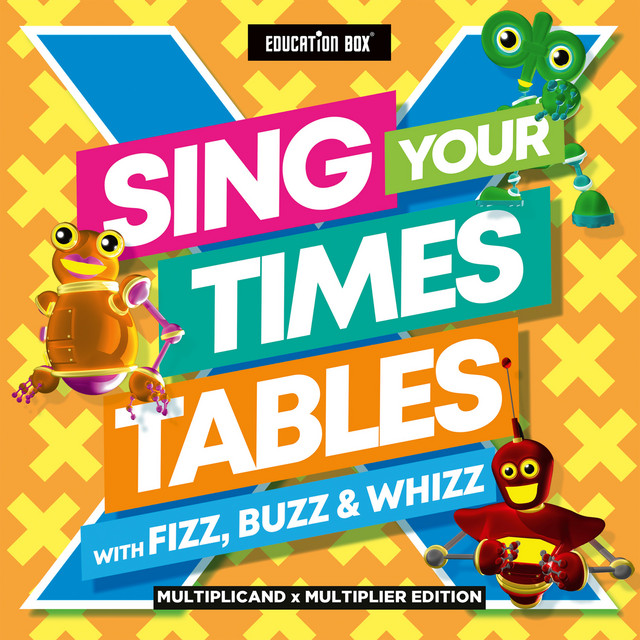 Sing Your Times Tables With Fizz, Buzz & Whizz (Multiplicand x Multiplier Edition)
