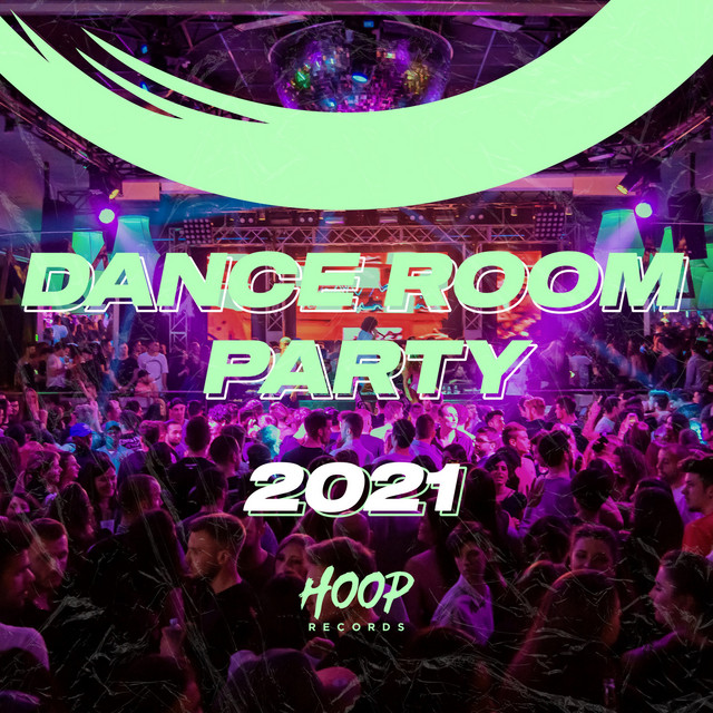 Dance Room Party 2021: Dance Your Way into the Biggest Party Mix by Hoop Records
