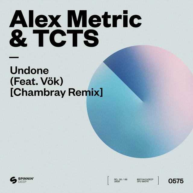 Alex Metric & TCTS – Undone (ft. Vök) (Chambray Remix)