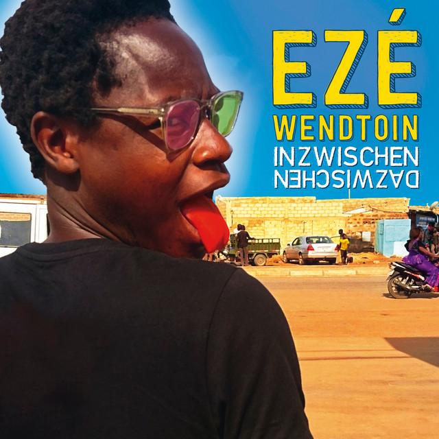 EZÉ Wendtoin – Inzwischen Dazwischen