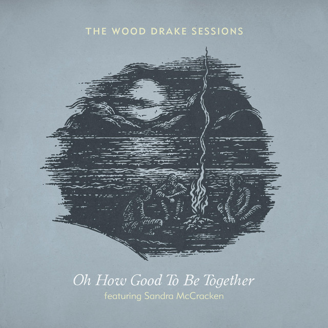 The Wood Drake Sessions, Sandra McCracken - Oh How Good to Be Together