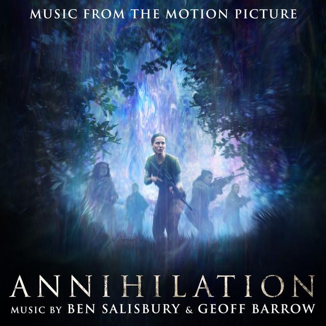 Annihilation (Original Motion Picture Soundtrack) – Ben Salisbury & Geoff Barrow