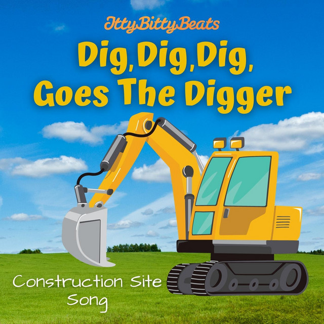 Dig, Dig, Dig, Goes the Digger (Construction Site Song) by Itty Bitty Beats