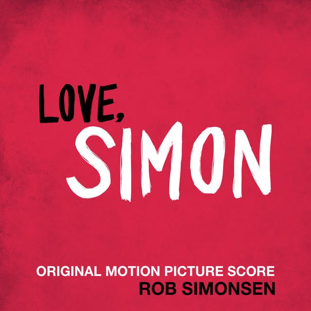 Love, Simon (Original Motion Picture Score) – Rob Simonsen