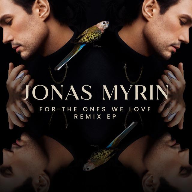 Jonas Myrin - For The Ones We Love (Remixes) - EP