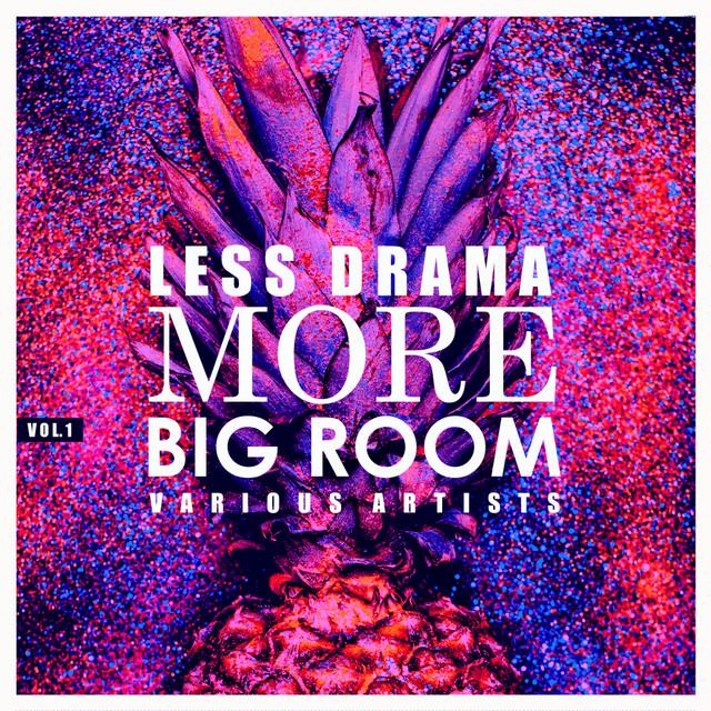 Less Drama More Big Room, Vol. 1