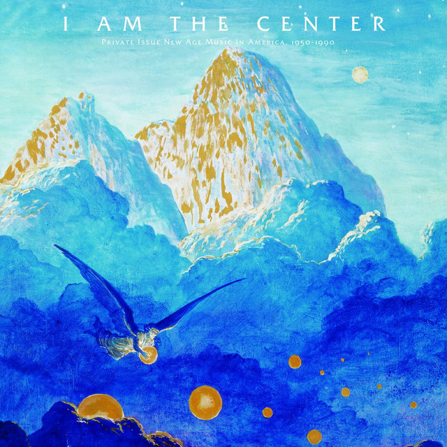 I Am The Center: Private Issue New Age Music In America, 1950-1990 (Various Artists)