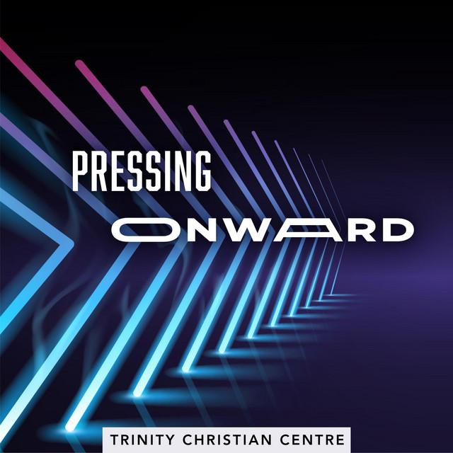 Trinity Christian Centre - Pressing Onward