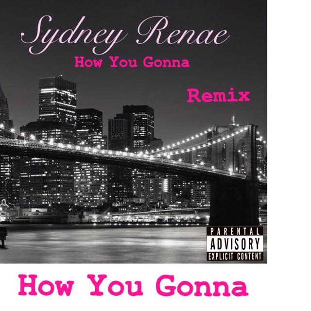 How You Gonna Remix Single By Sydney Renae Spotify