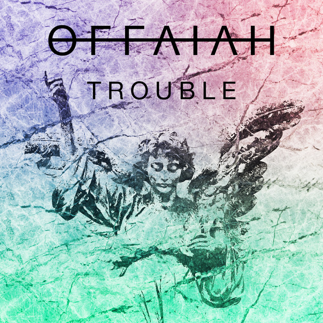 Trouble · OFFAIAH