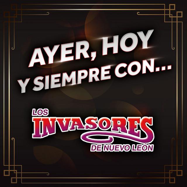 Ayer, Hoy Y Siempre Con… Los Invasores De Nuevo León