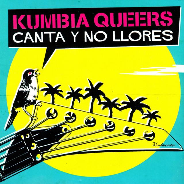 Kumbia Queers – Canta y No Llores