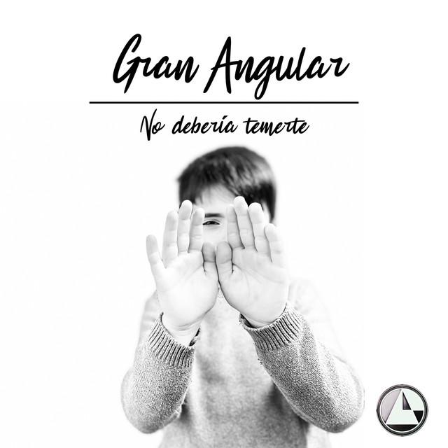 Gran Angular - No debería temerte
