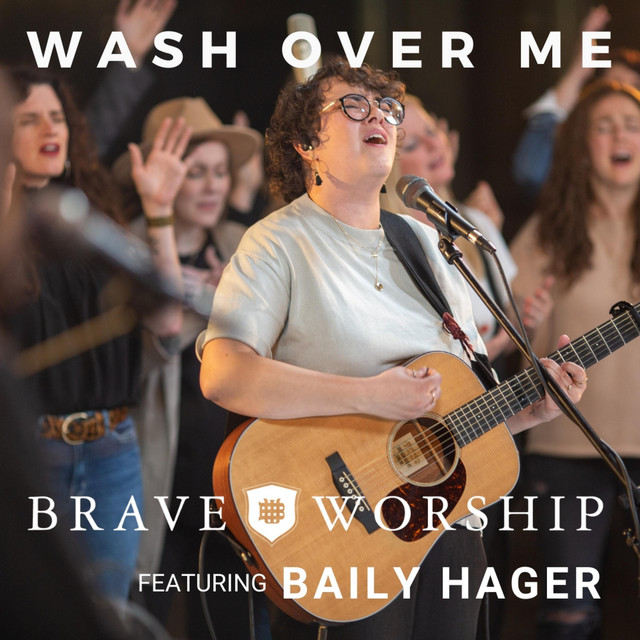 Brave Worship, Baily Hager - Wash Over Me