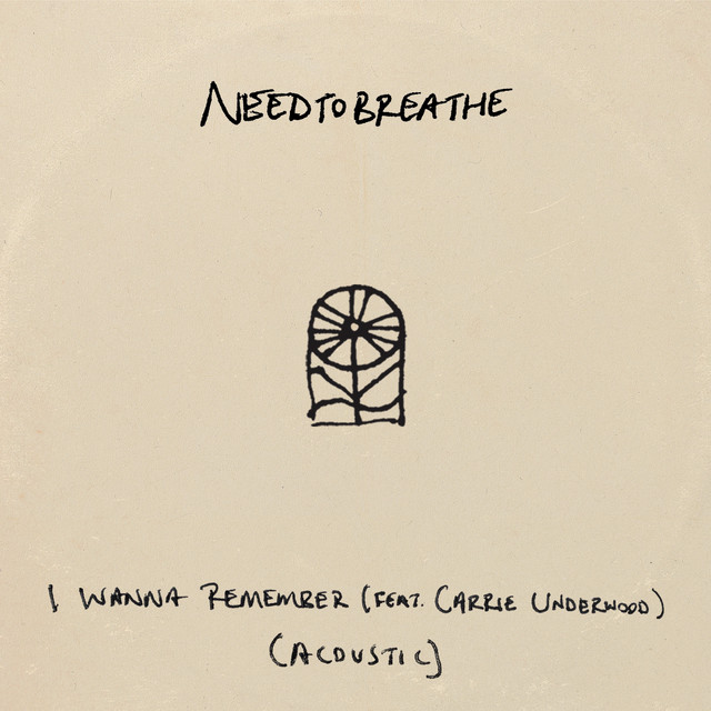 NEEDTOBREATHE, Carrie Underwood - I Wanna Remember (feat. Carrie Underwood) [Acoustic]