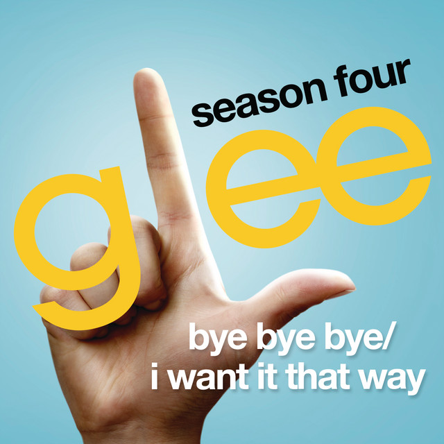 Bye Bye Bye / I Want It That Way (Glee Cast Version)