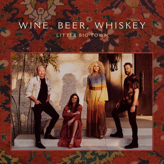 Little Big Town Wine, Beer, Whiskey (Radio Edit)