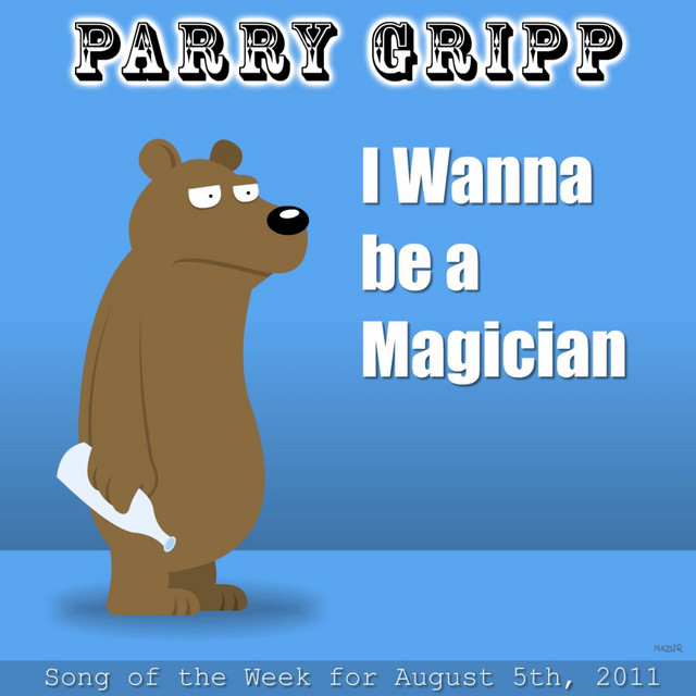 I Wanna Be A Magician by Parry Gripp