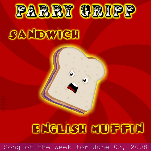 Sandwich: Parry Gripp Song of the Week for May 27, 2008 by Parry Gripp