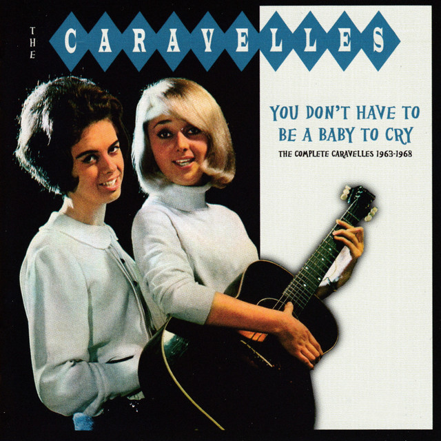 You Don't Have To Be A Baby To Cry: The Complete Caravelles 1963-1968