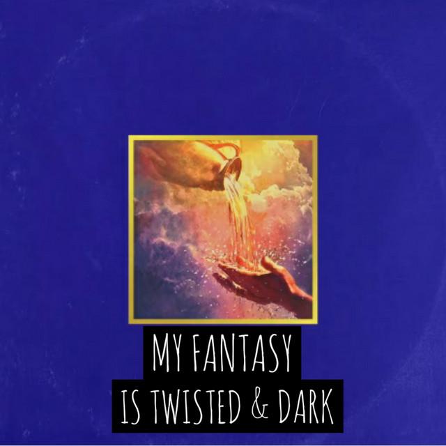 My Fantasy Is Twisted & Dark