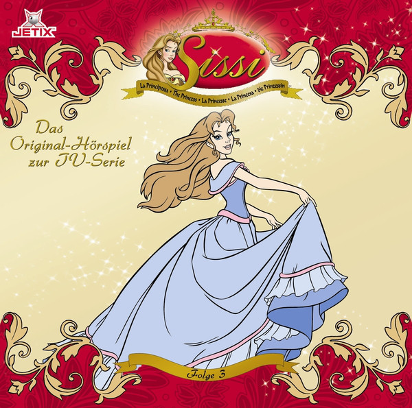Sissi - Die Prinzessin, Folge 3 (Das Original-Hörspiel Zur