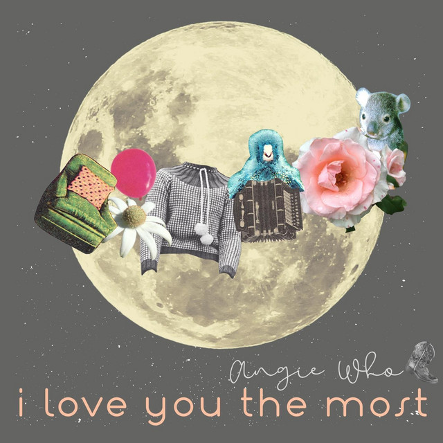 I Love You the Most by Angie Who