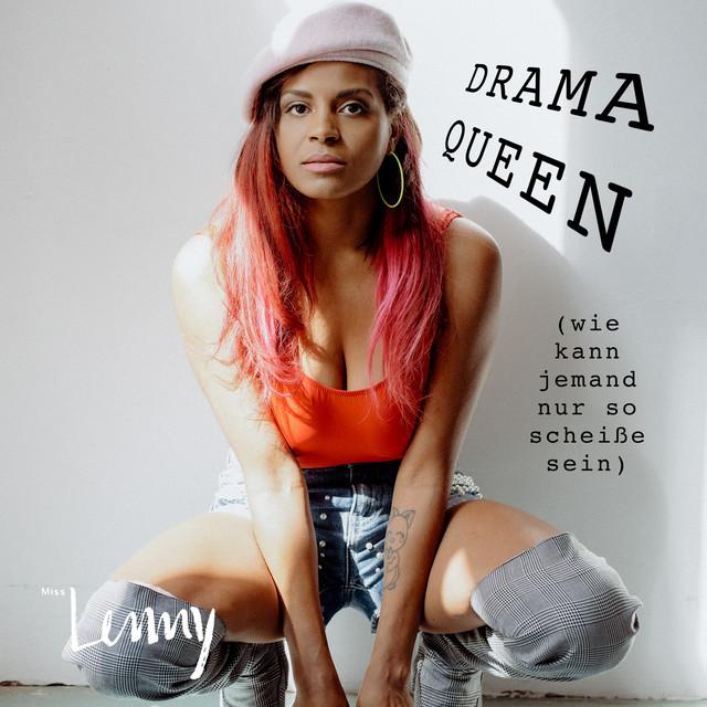 Drama Queen (Wie kann jemand nur so Scheiße sein)