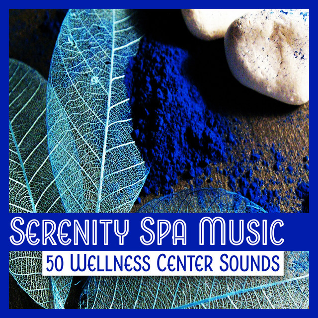 Serenity Spa Music: 50 Wellness Center Sounds, Relaxation Therapy Music for Massage, Spa, Reiki, Healing & Inner Peace