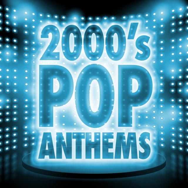 2000's Pop Anthems