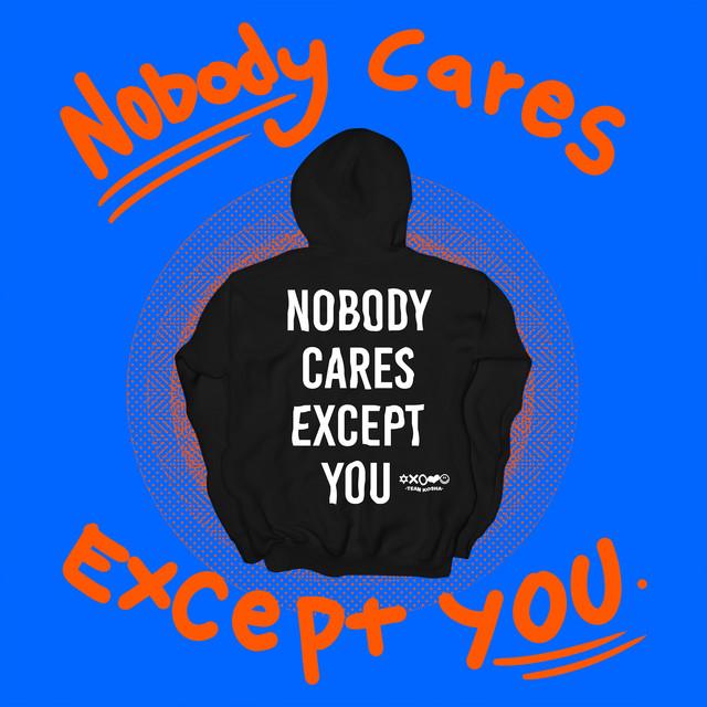 Nobody Cares Except You