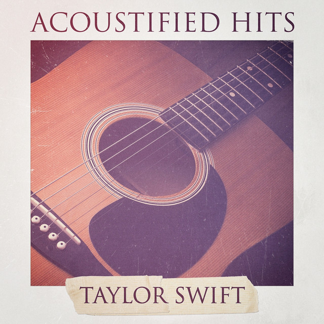 Acoustified Hits Taylor Swift A Selection Of Acoustic Versions Of Taylor Swift Hits Album By Acoustic Guitar Songs It S A Cover Up Cover Pop Spotify