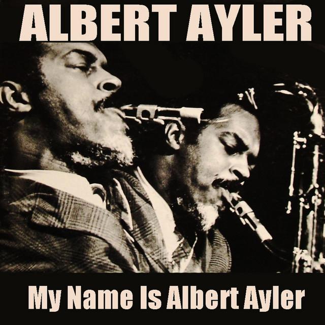 Albert Ayler: My Name Is Albert Ayler
