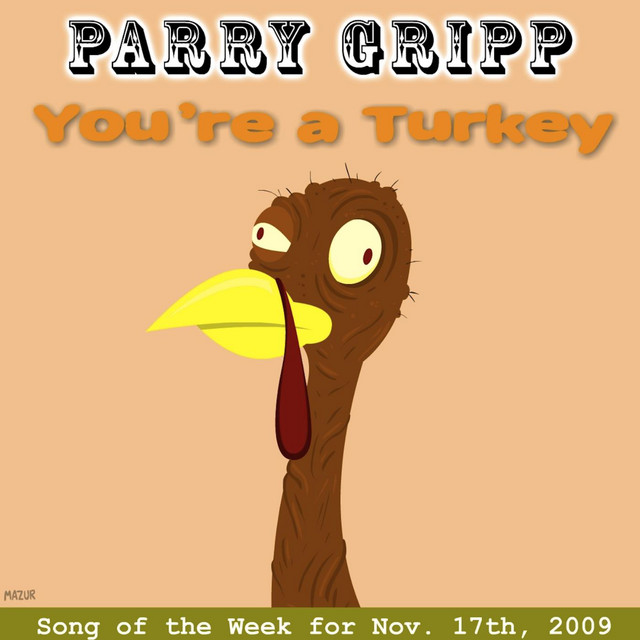 You're a Turkey by Parry Gripp