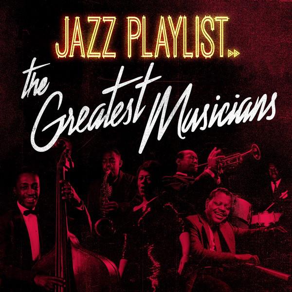 Jazz Playlist: The Greatest Musicians
