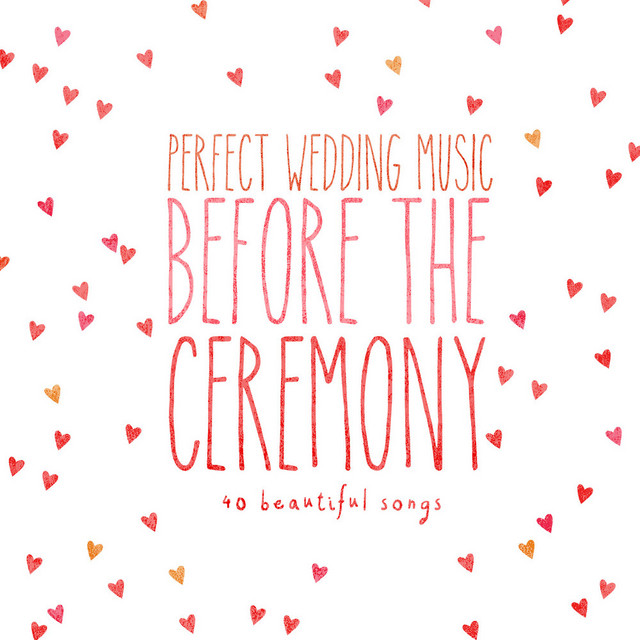 Instrumental Wedding Ceremony Songs: Perfect Wedding Music Before The Ceremony (40 Beautiful