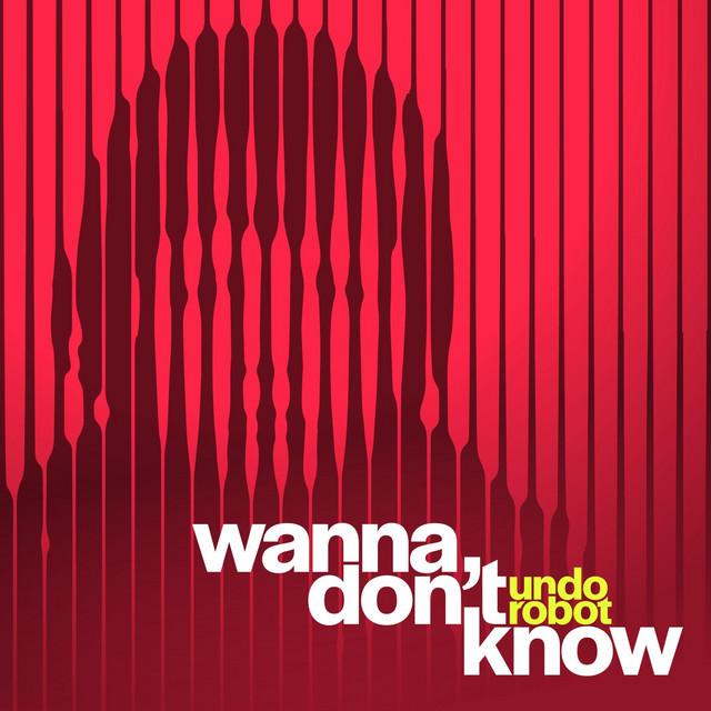 Wanna Don't Know