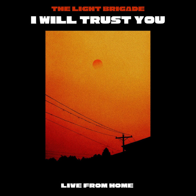 The Light Brigade - I Will Trust You (Live From Home)