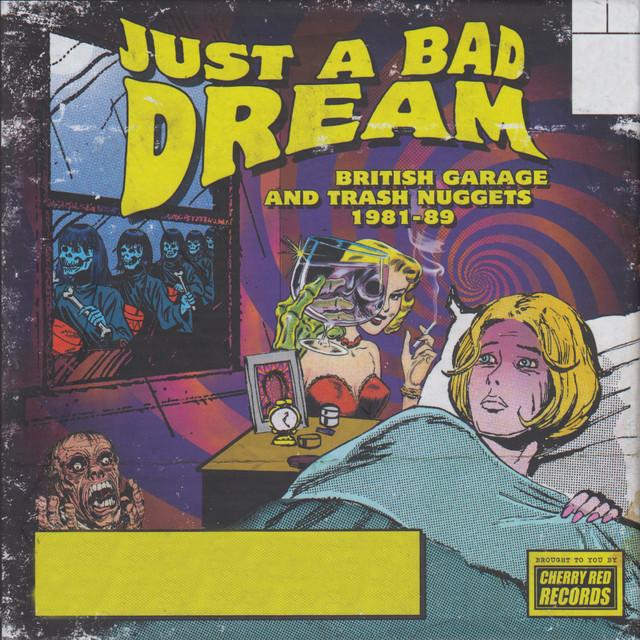 Just A Bad Dream: British Garage And Trash Nuggets 1981-89