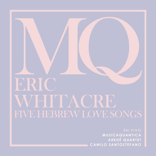 Eric Whitacre. Five Hebrew Love Songs (En Vivo)