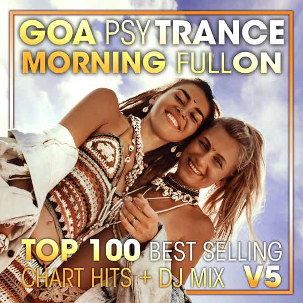 Goa Psy Trance Morning Fullon Top 100 Best Selling Chart Hits + DJ Mix V5