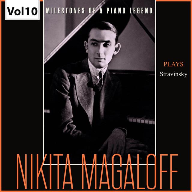 Milestones of a Piano Legend: Nikita Magaloff, Vol. 10