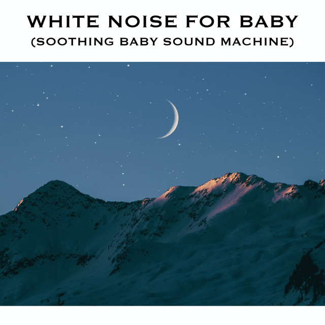 White Noise for Baby (Soothing Baby Sound Machine)