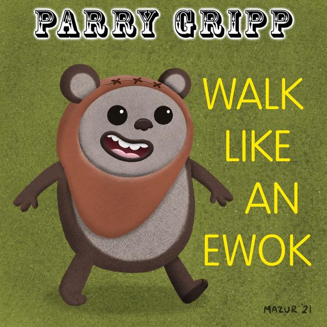 Walk Like an Ewok by Parry Gripp