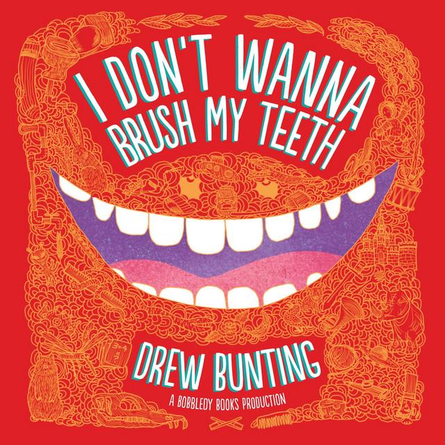 I Don't Wanna Brush My Teeth by Drew Bunting