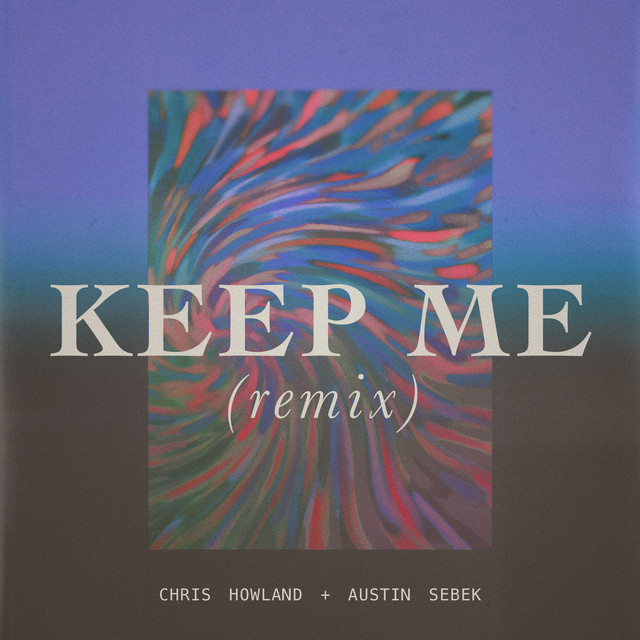 Chris Howland, Austin Sebek - Keep Me (Remix)