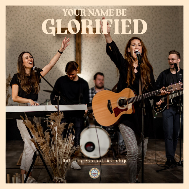 Bethany Revival Worship - Your Name Be Glorified